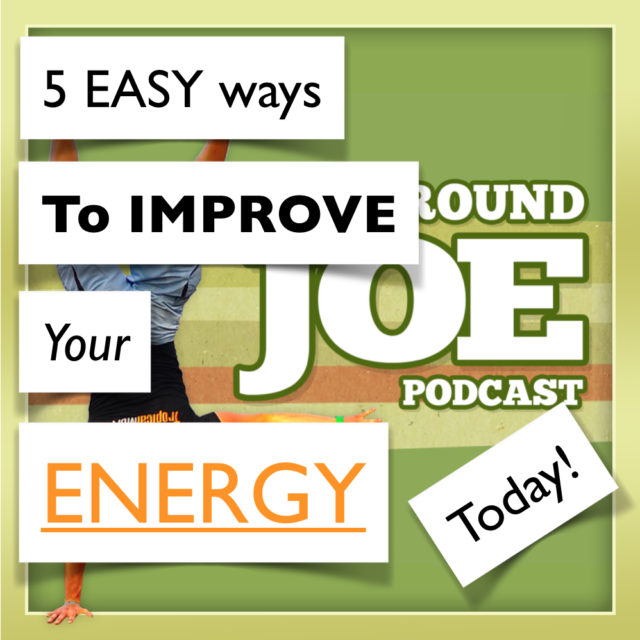 AAJ 084: 5 easy ways to improve your energy, starting today!