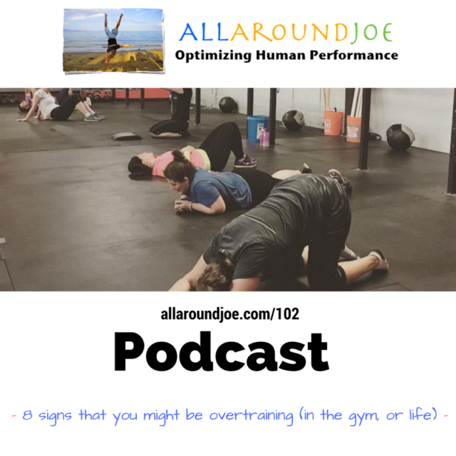 AAJ 102: 8 signs that you might be overtraining (in the gym, or life)