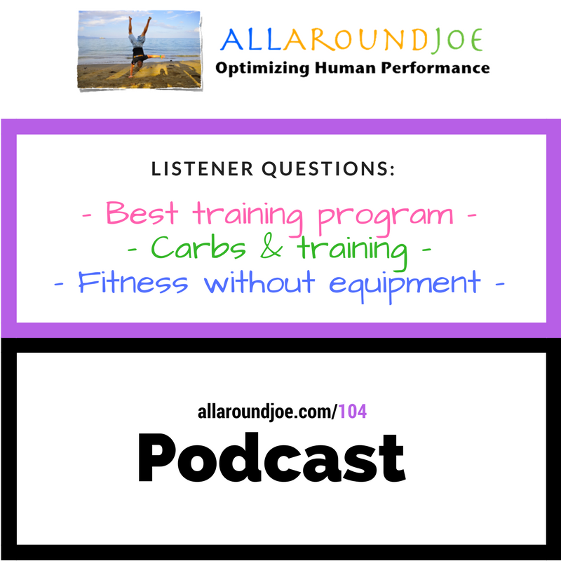 AAJ 104- Best training program, carbs & training, and fitness without equipment