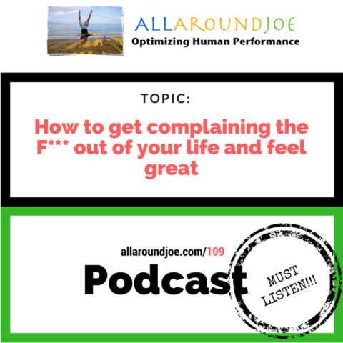 AAJ 109- How to get complaining the F--- out of your life and feel great