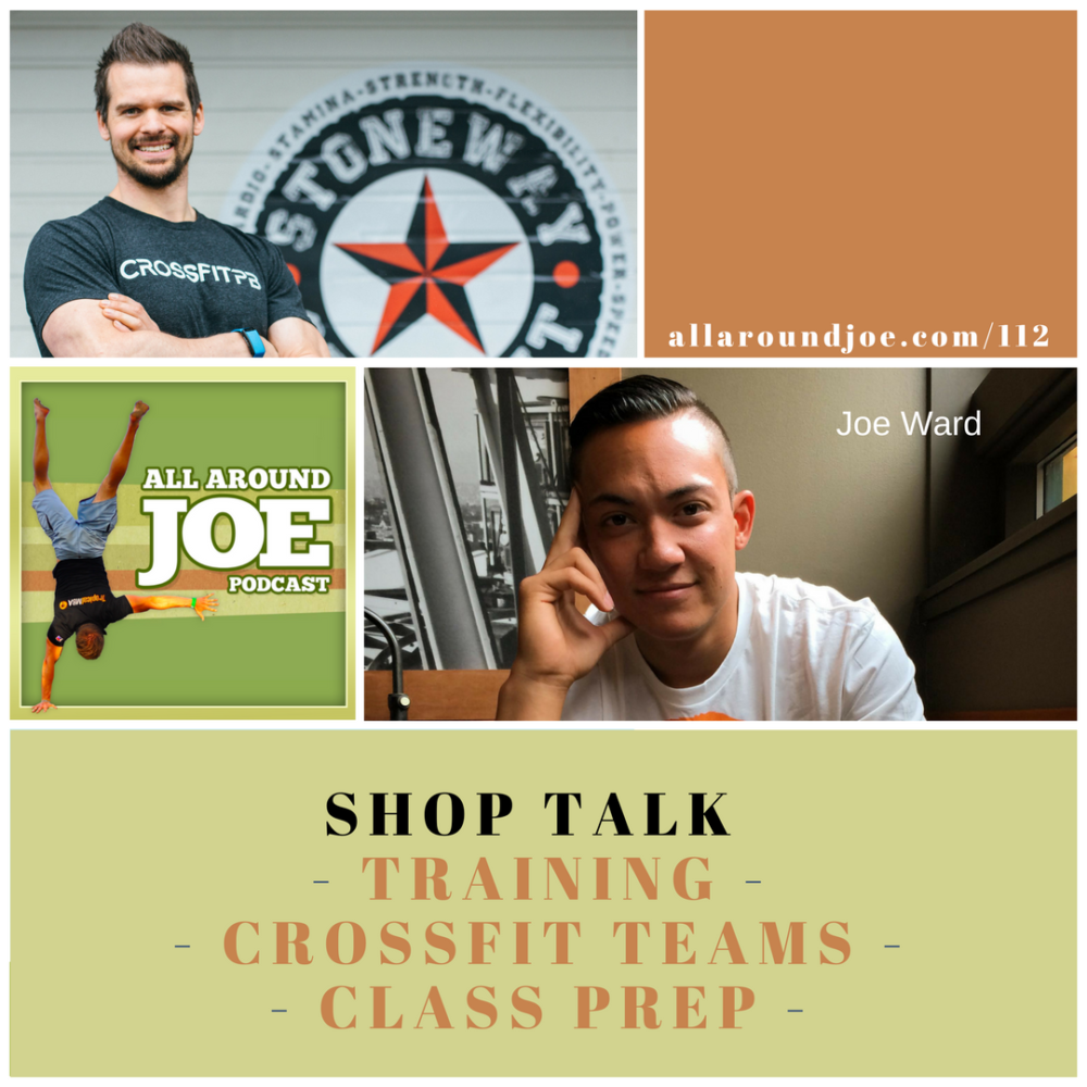 AAJ 112: Shop talk w/ Joe Ward – Training, CrossFit Teams & Class Prep