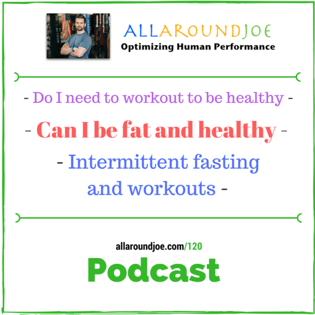 AAJ 120: Do I need to workout – Can I be fat and healthy – Intermittent fasting and workouts