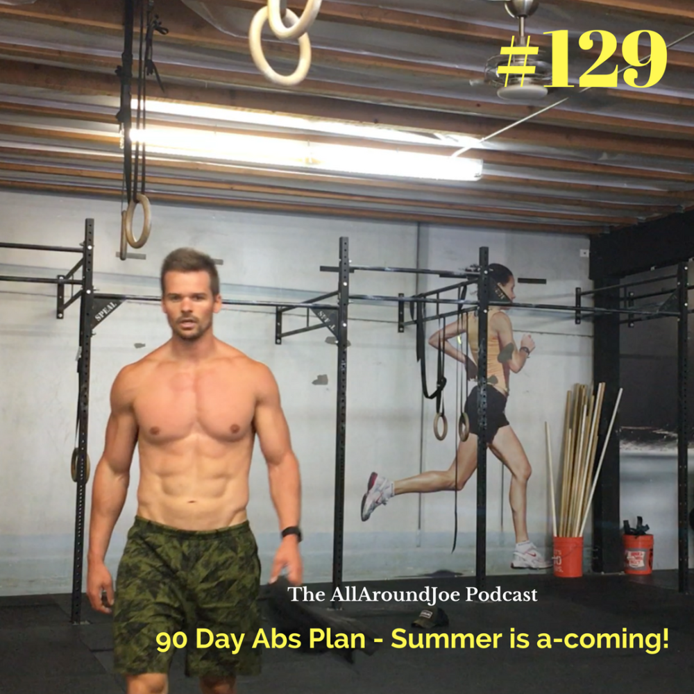 AAJ 129: 90 Day Abs Plan – Summer is a-coming!