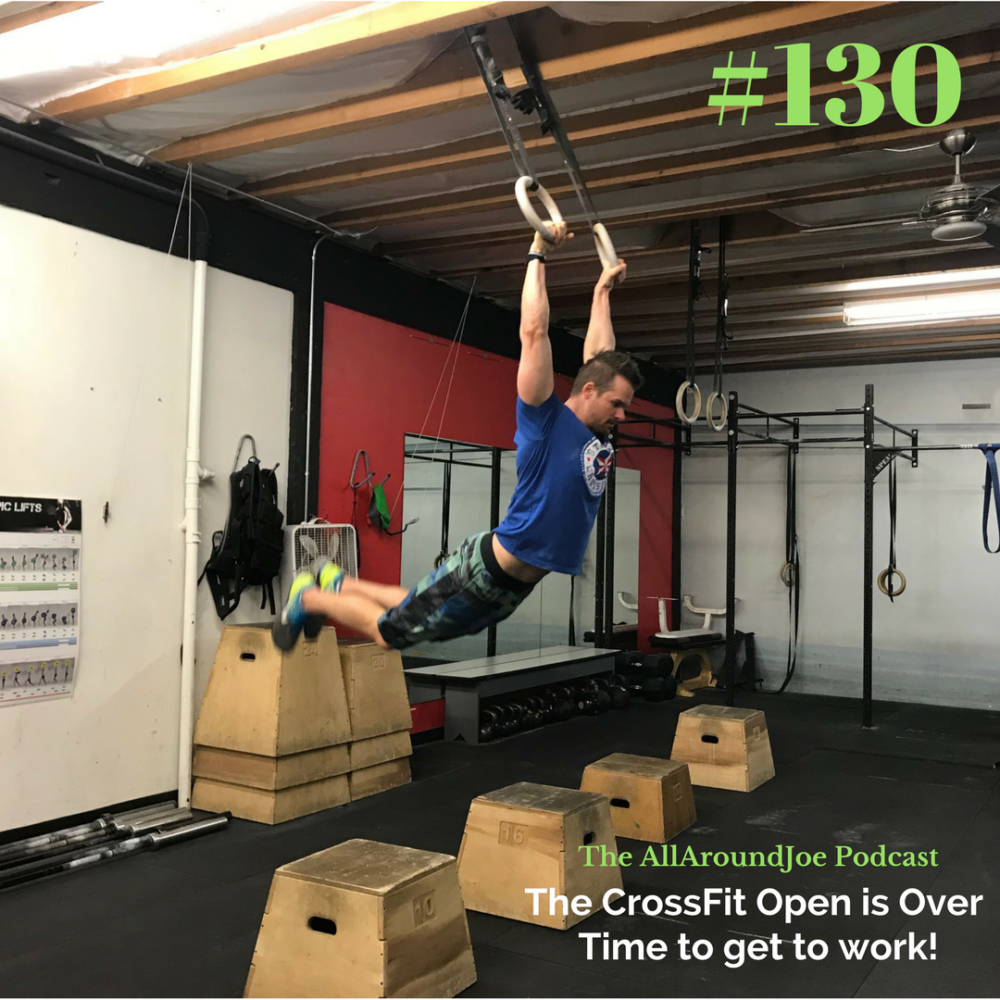 AAJ 130: The CrossFit Open is Over – Time to get to work!