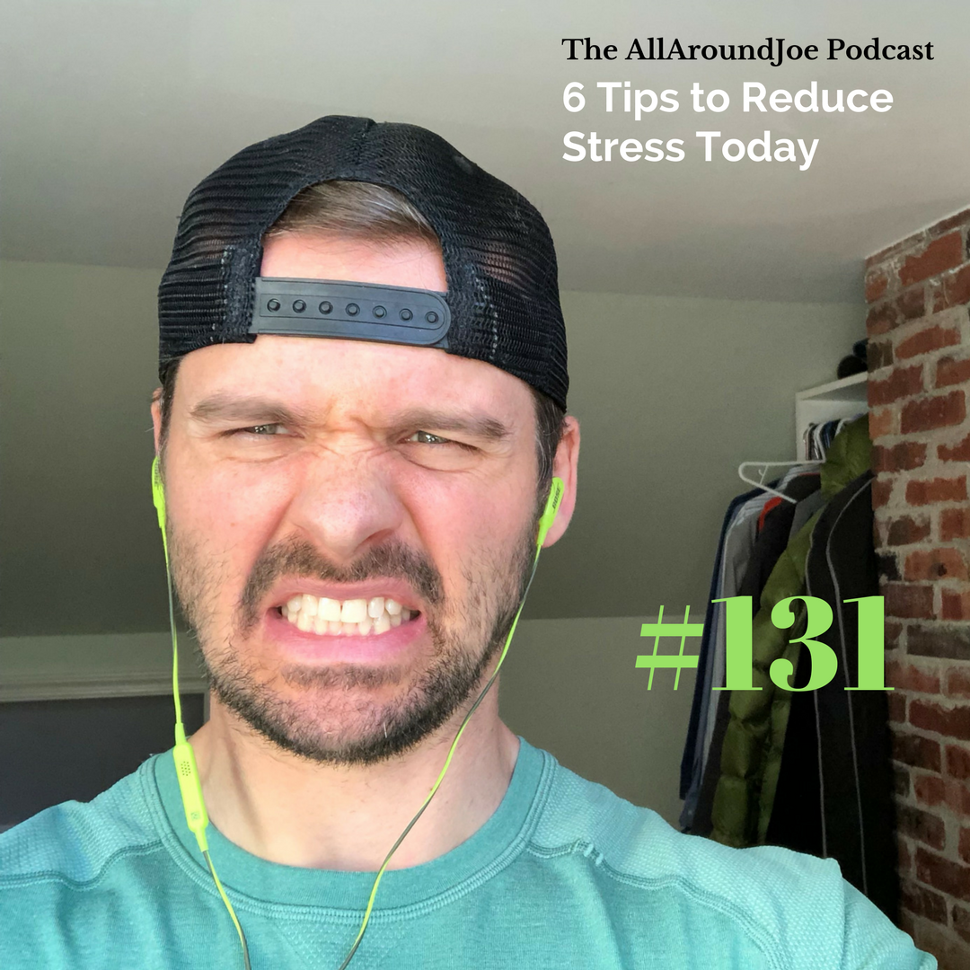 AAJ 131: 6 Tips to Reduce Stress Today with Joe Bauer