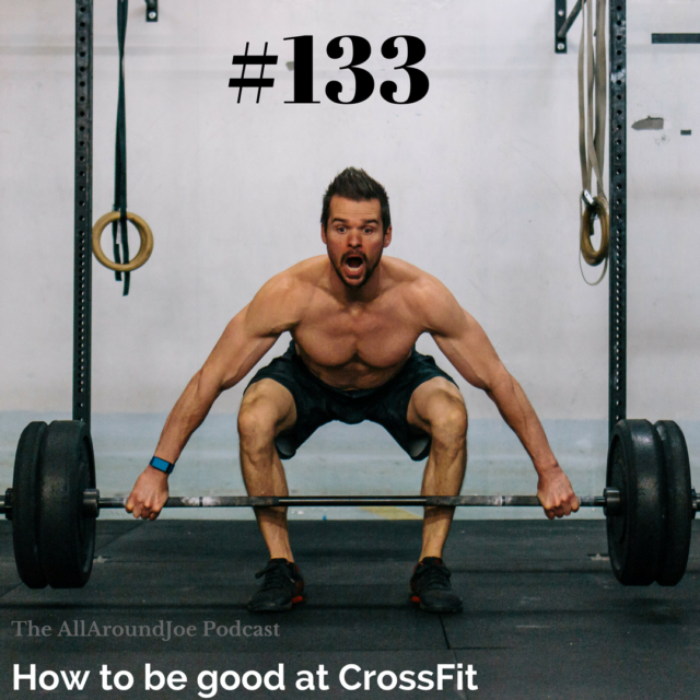 AAJ 133:  How to be good at CrossFit