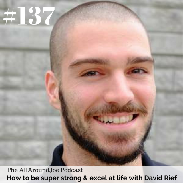 AAJ 137: How to be super strong & excel at life with David Rief