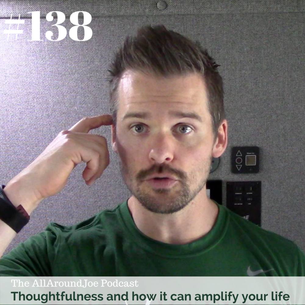 AAJ 138: Thoughtfulness and how it can amplify your life