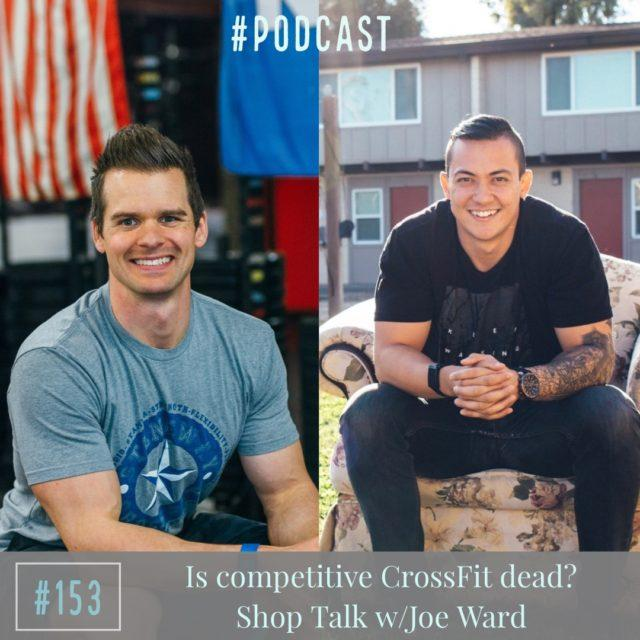 AAJ 153: Is competitive CrossFit dead? Shop Talk w/Joe Ward
