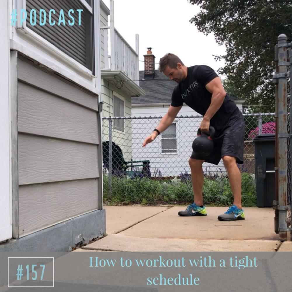 How to workout with a tight schedule – Ep. 157