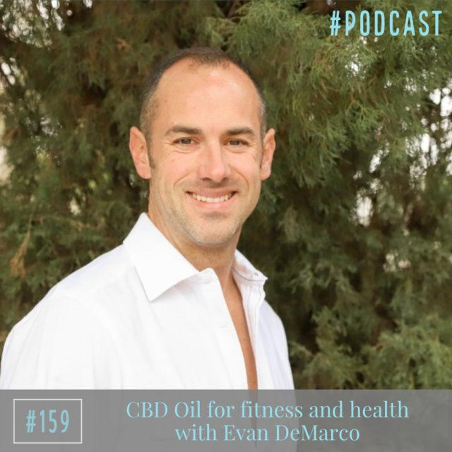 CBD Oil for fitness and health with Evan DeMarco – Ep. 159