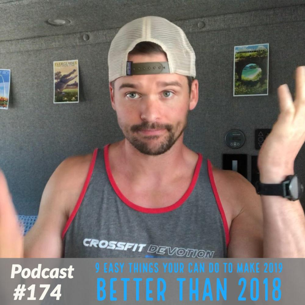 9 easy things you can do to make 2019 better than 2018 – Ep. 174