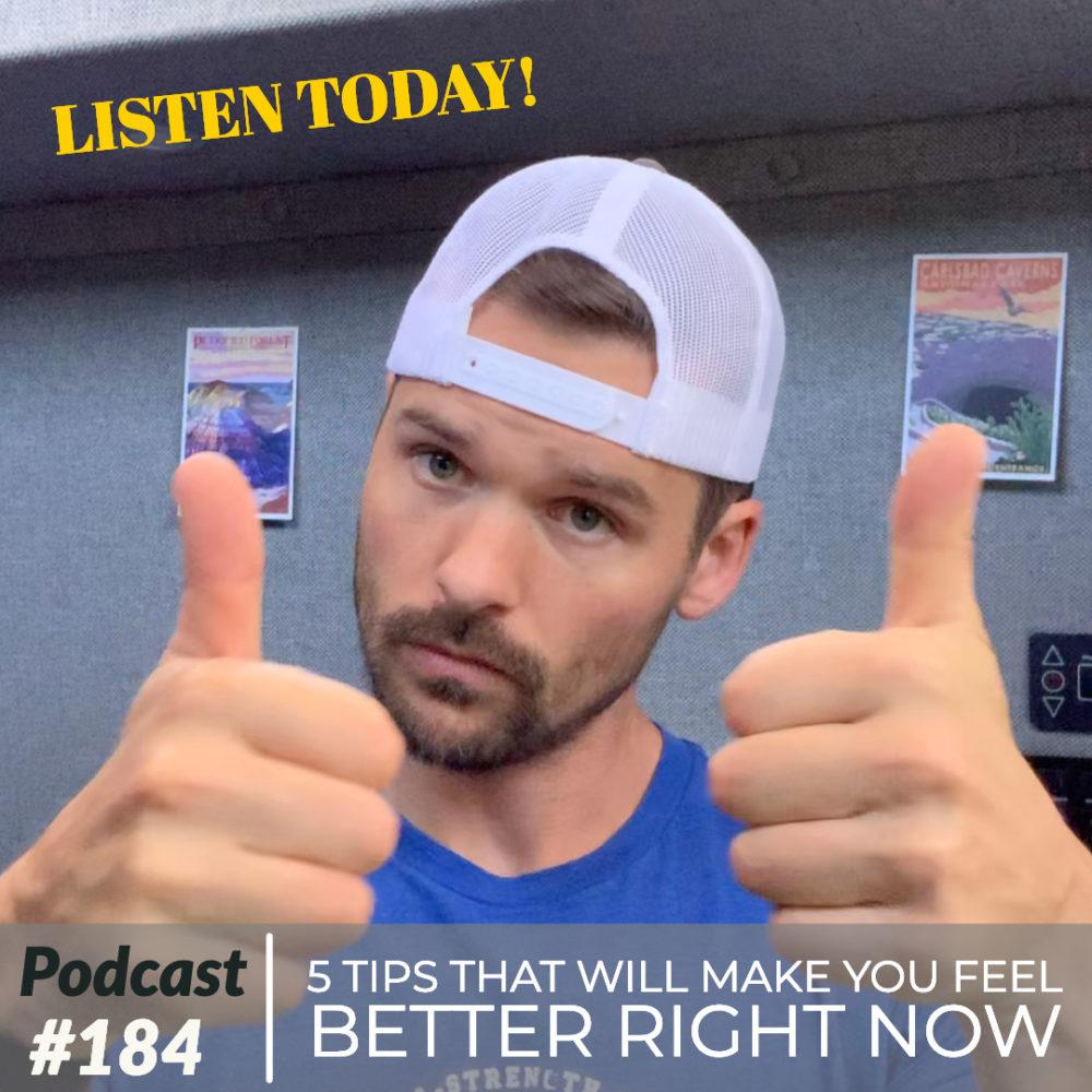 5 tips that will make you feel better right now – Ep. 184