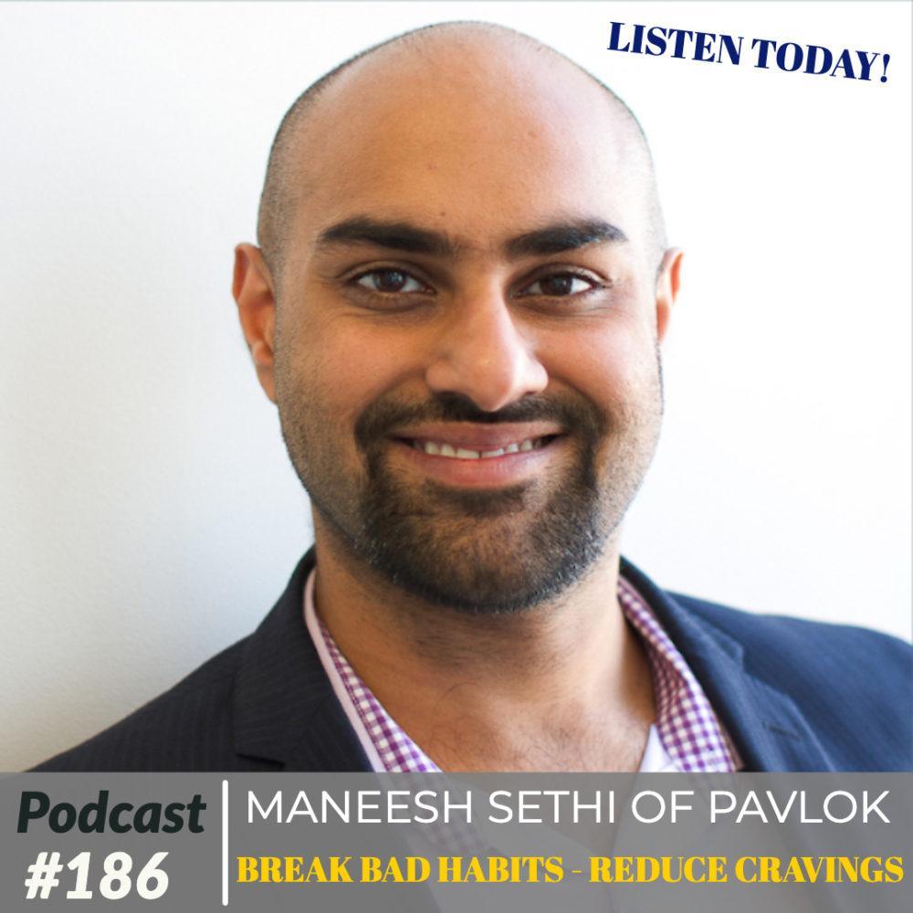 Maneesh Sethi of Pavlok – Break Bad Habits, Reduce Cravings – Ep. 186