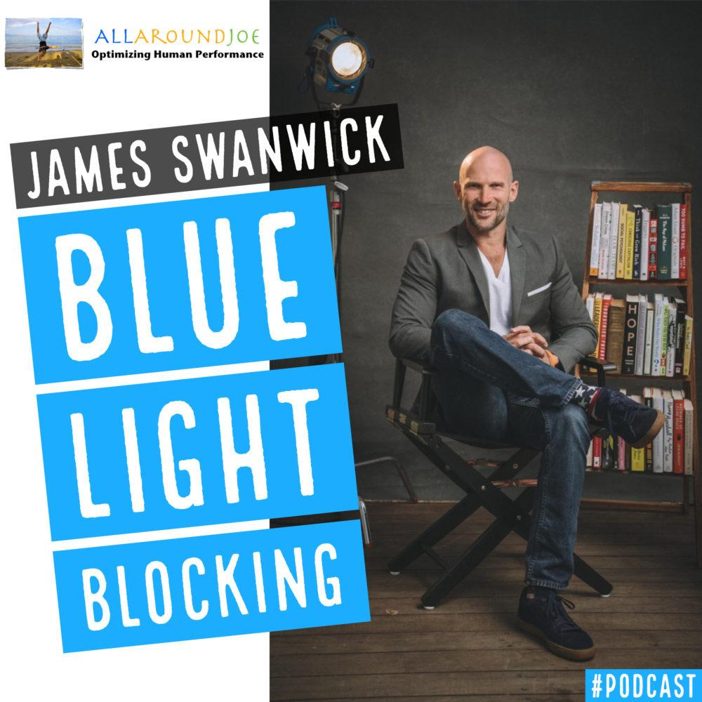 Blue Light Blocking with James Swanwick – Ep. 190