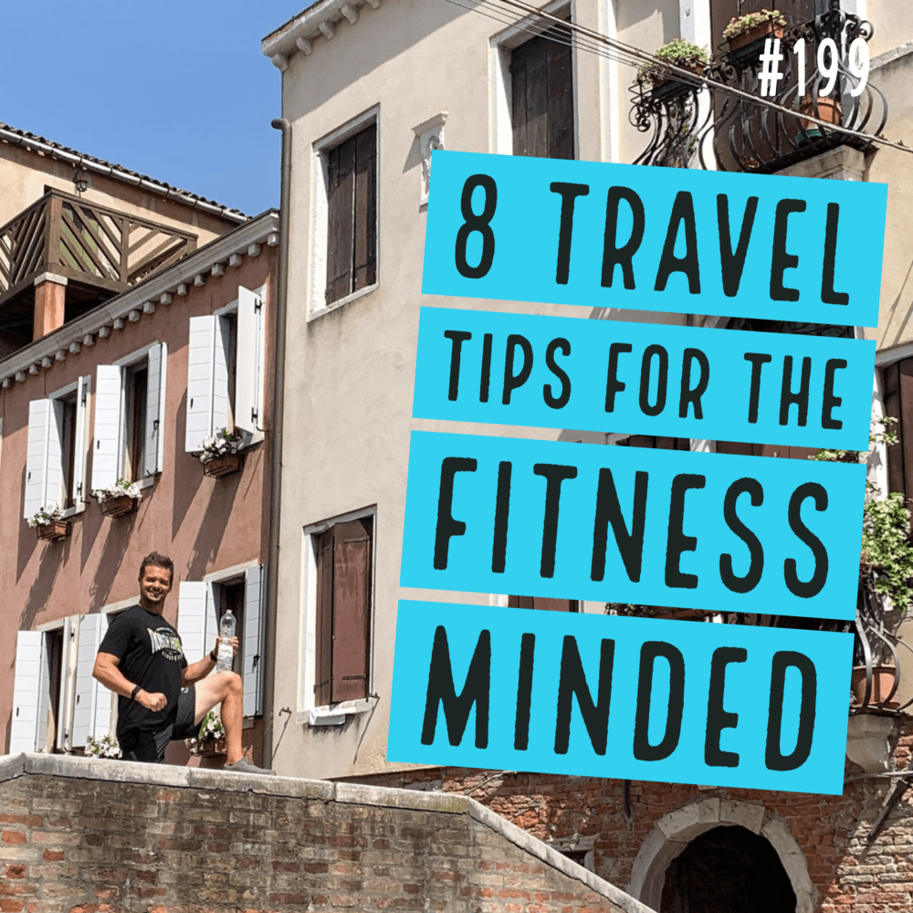 AAJ 199: 8 Travel Tips for the Fitness Minded with Joe Bauer hanging out on a bridge in Venice Italy