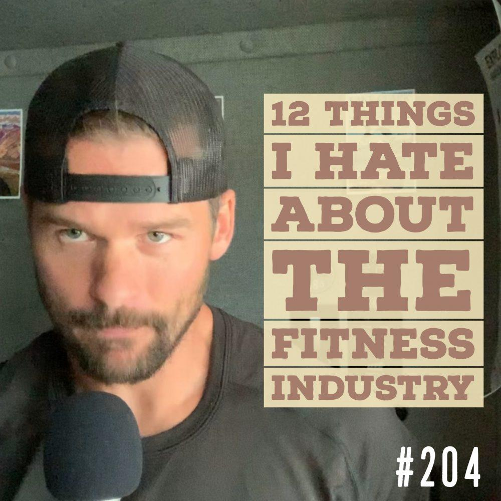 12 things I HATE about the fitness industry – Ep. 204