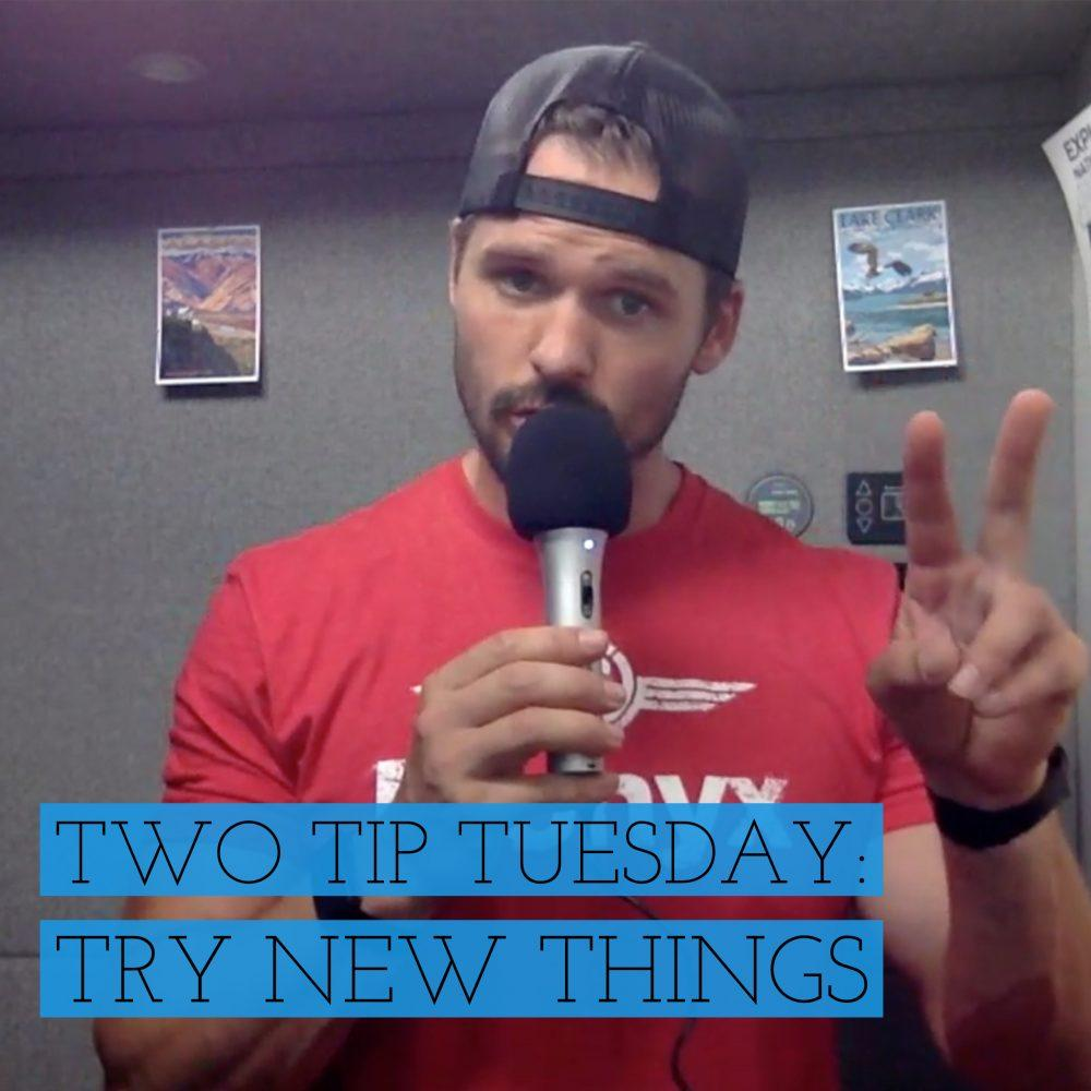 Two Tip Tuesday: Try New Things Ep. 207